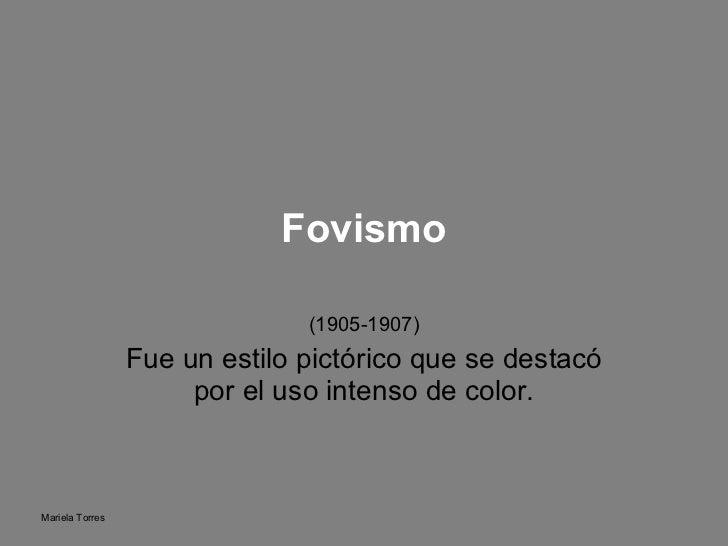 Fovismo (1905-1907) Fue un estilo pictórico que se destacó por el uso intenso de color.