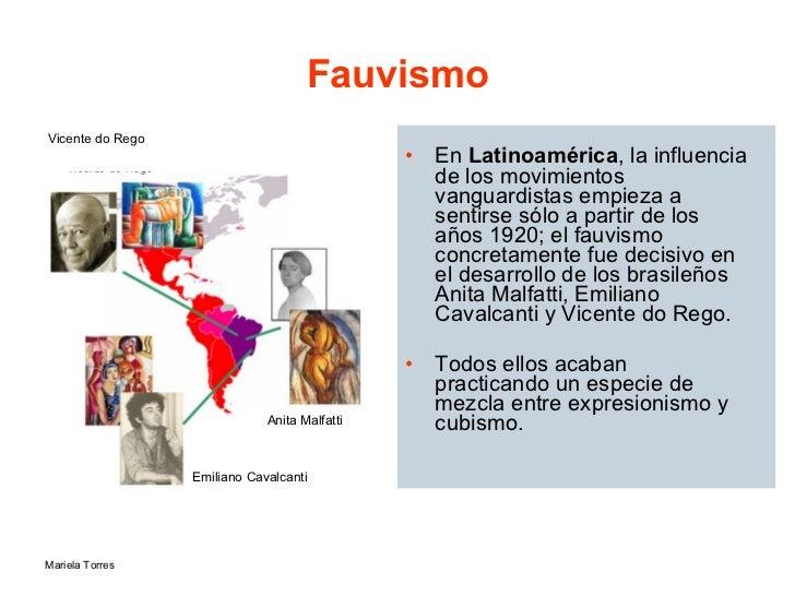 Fauvismo <ul><li>En  Latinoamérica , la influencia de los movimientos vanguardistas empieza a sentirse sólo a partir de lo...