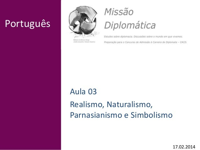 Português Aula 03 Realismo, Naturalismo, Parnasianismo e Simbolismo 17.02.2014