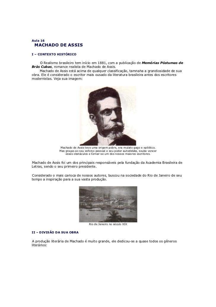 Aula 16 MACHADO DE ASSISI – CONTEXTO HISTÓRICO     O Realismo brasileiro tem início em 1881, com a publicação de Memórias ...
