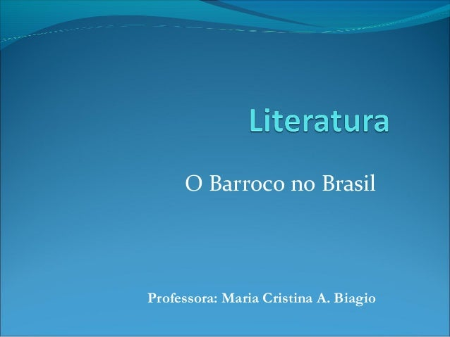 O Barroco no Brasil Professora: Maria Cristina A. Biagio