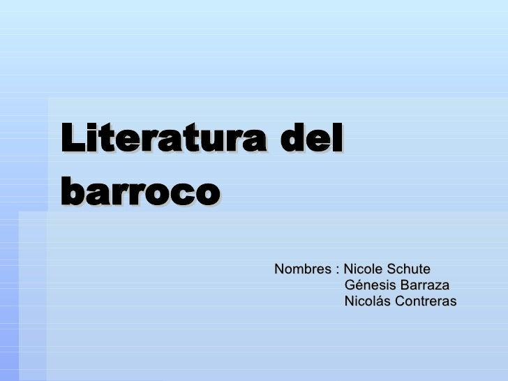 Literatura del barroco Nombres : Nicole Schute  Génesis Barraza  Nicolás Contreras