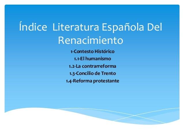 Índice Literatura Española Del Renacimiento 1-Contesto Histórico 1.1-El humanismo 1.2-La contrarreforma 1.3-Concilio de Tr...