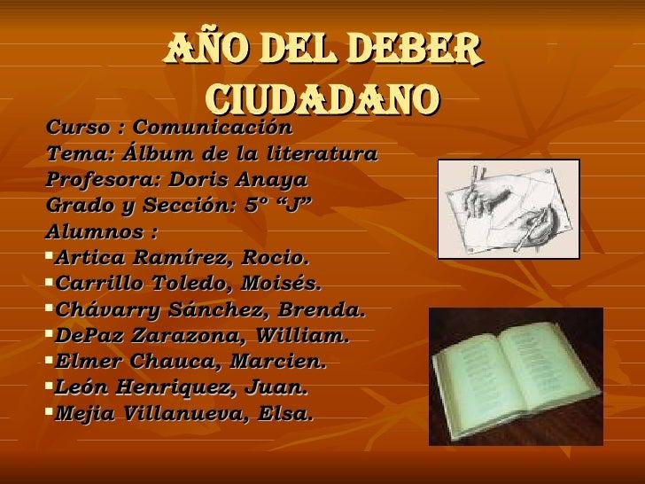 Año del deber ciudadano <ul><li>Curso : Comunicación </li></ul><ul><li>Tema: Álbum de la literatura </li></ul><ul><li>Prof...