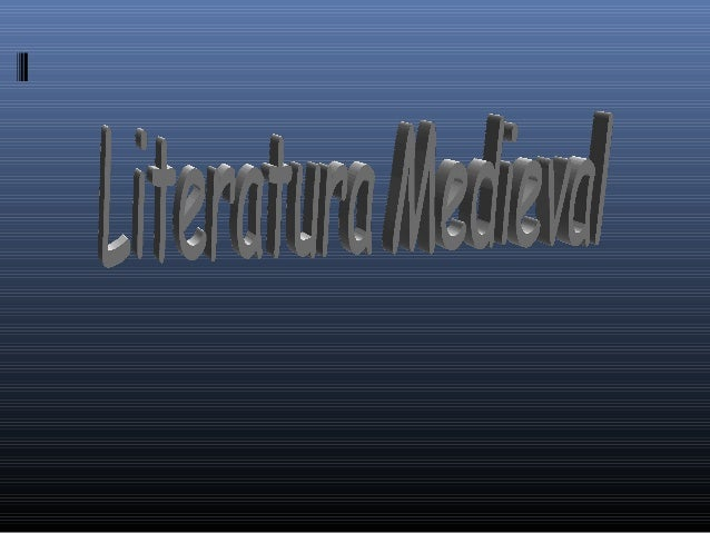 Literatura MedievalLiteratura Medieval Se denominaSe denomina literatura medievalliteratura medieval a todosa todosaquell...