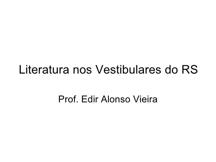Literatura nos Vestibulares do RS Prof. Edir Alonso Vieira