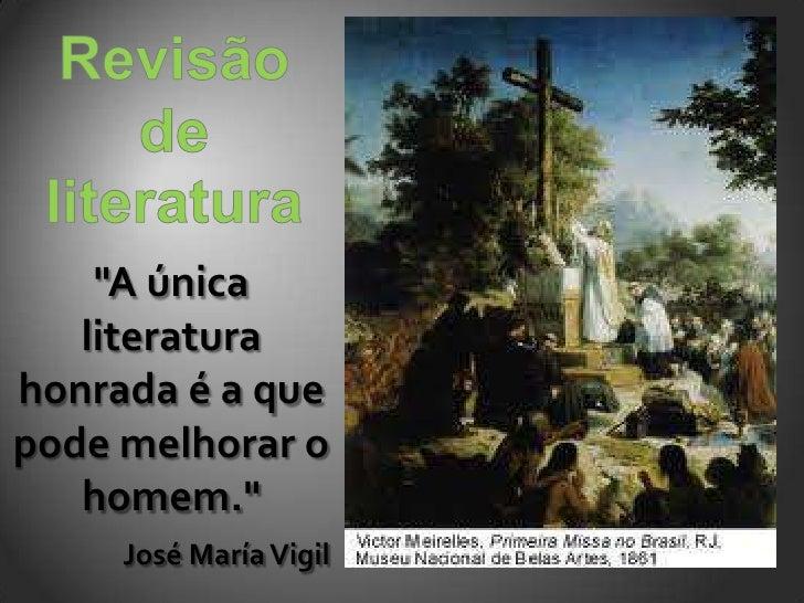 """""""A única   literaturahonrada é a quepode melhorar o   homem.""""     José María Vigil"""