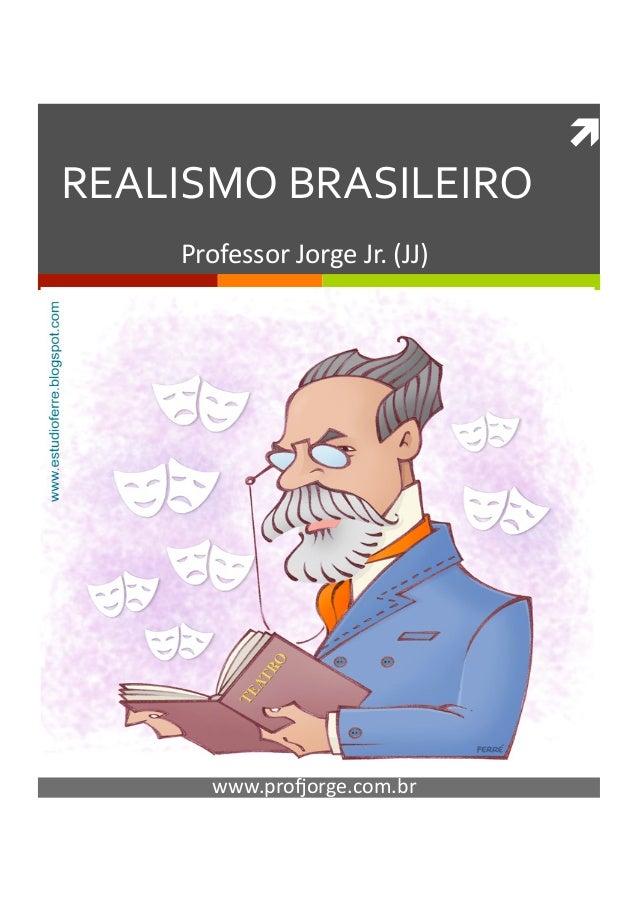  REALISMO BRASILEIRO       Professor Jorge Jr. (JJ)           www.pro/orge.com.br