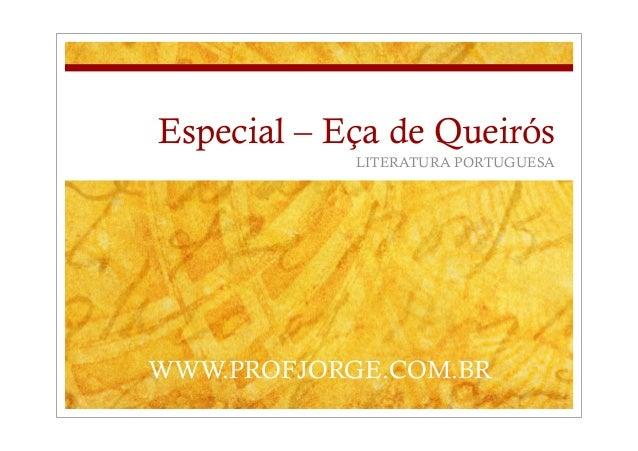 Especial – Eça de QueirósLITERATURA PORTUGUESAWWW.PROFJORGE.COM.BR