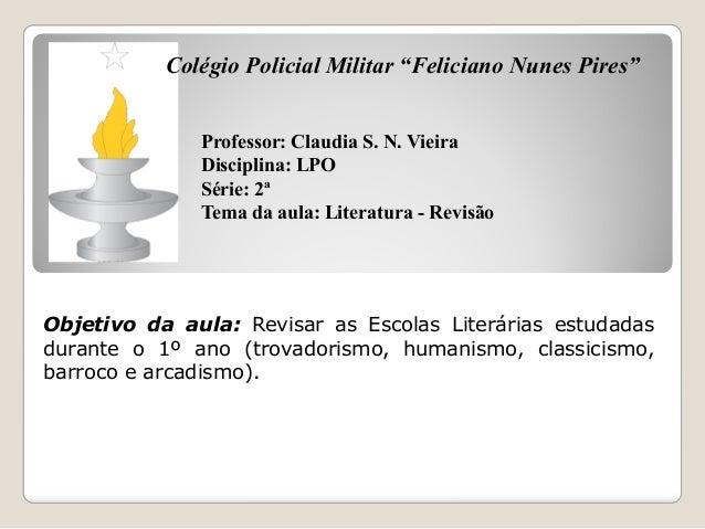 """Colégio Policial Militar """"Feliciano Nunes Pires""""  Professor: Claudia S. N. Vieira  Disciplina: LPO  Série: 2ª  Tema da aul..."""