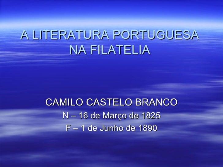A LITERATURA PORTUGUESA NA FILATELIA CAMILO CASTELO BRANCO N – 16 de Março de 1825 F – 1 de Junho de 1890