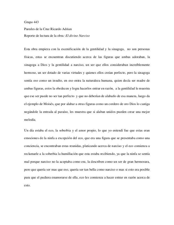 Grupo 443<br />Paredes de la Cruz Ricardo Adrian<br />Reporte de lectura de la obra: El divino Narciso<br />Esta obra empi...