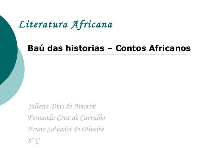 Literatura Africana Baú das historias – Contos Africanos Juliana Dias de Amorim Fernanda Cruz de Carvalho Bruno Salvador d...