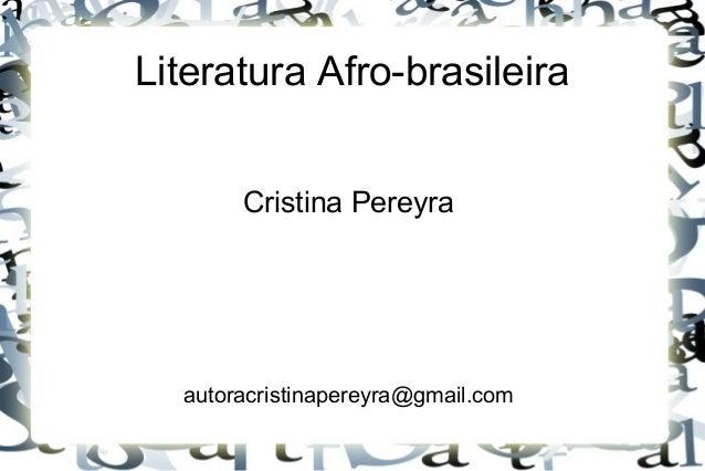 Literatura Afro-brasileira Cristina Pereyra  autoracristinapereyra@gmail.com