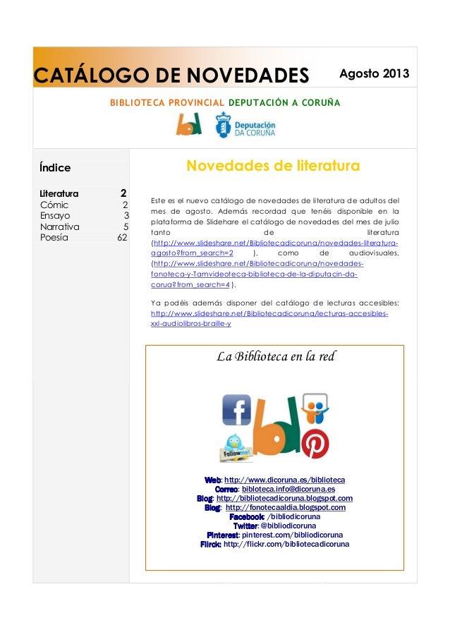 CATÁLOGO DE NOVEDADES Agosto 2013 BIBLIOTECA PROVINCIAL DEPUTACIÓN A CORUÑA Novedades de literaturaÍndice Literatura 2 Cóm...