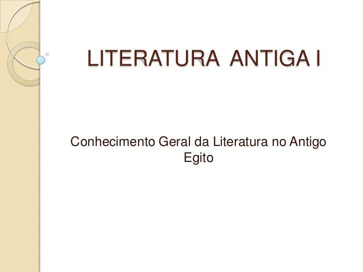 LITERATURA ANTIGA IConhecimento Geral da Literatura no Antigo                Egito