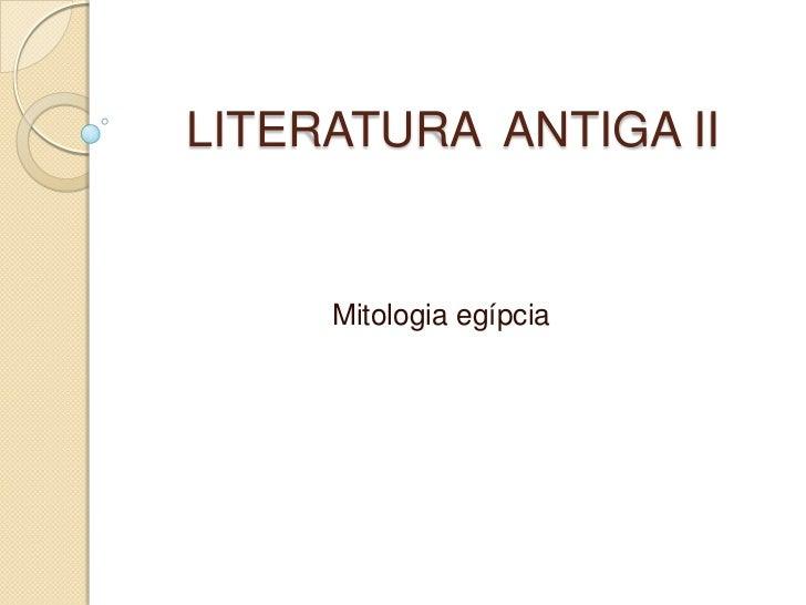 LITERATURA ANTIGA II     Mitologia egípcia