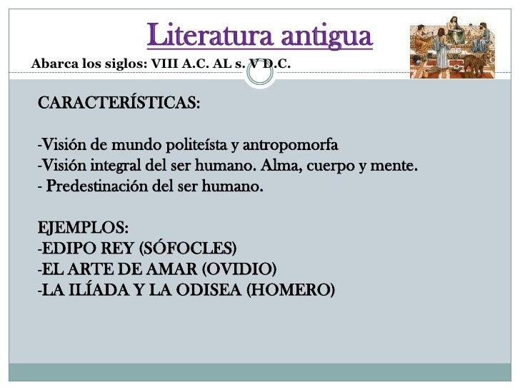 Literatura antigua<br />Abarca los siglos: VIII A.C. AL s. V D.C.<br />CARACTERÍSTICAS:<br /><ul><li>Visión de mundo polit...