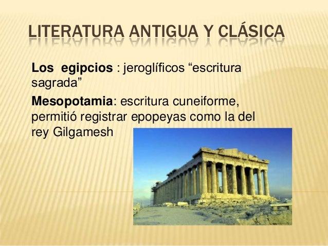 """LITERATURA ANTIGUA Y CLÁSICALos egipcios : jeroglíficos """"escriturasagrada""""Mesopotamia: escritura cuneiforme,permitió regis..."""