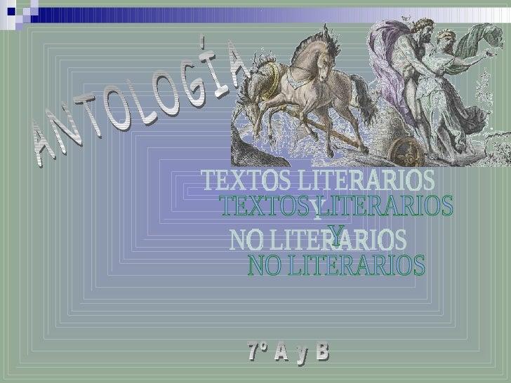 ANTOLOGÍA TEXTOS LITERARIOS  Y NO LITERARIOS 7º A y B