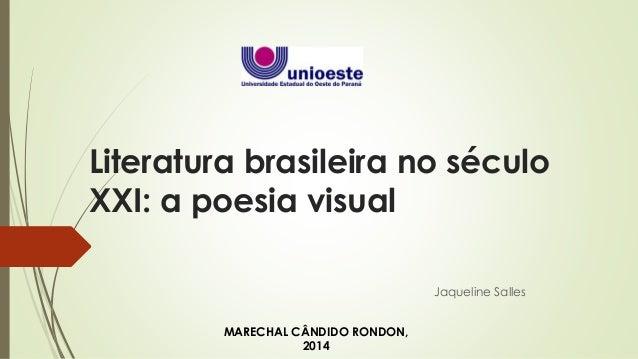 Literatura brasileira no século  XXI: a poesia visual  Jaqueline Salles  MARECHAL CÂNDIDO RONDON,  2014
