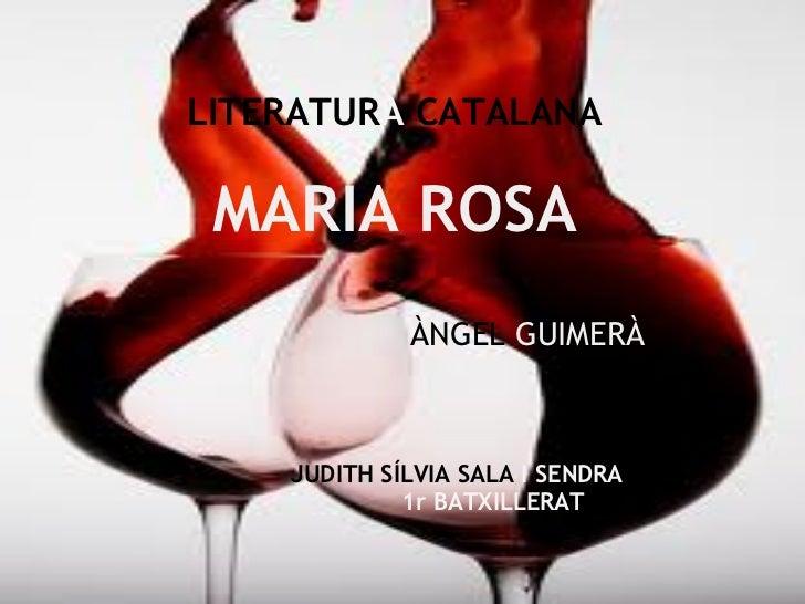 LITERATURA CATALANA MARIA ROSA             ÀNGEL GUIMERÀ    JUDITH SÍLVIA SALA I SENDRA        1r BATXILLERAT