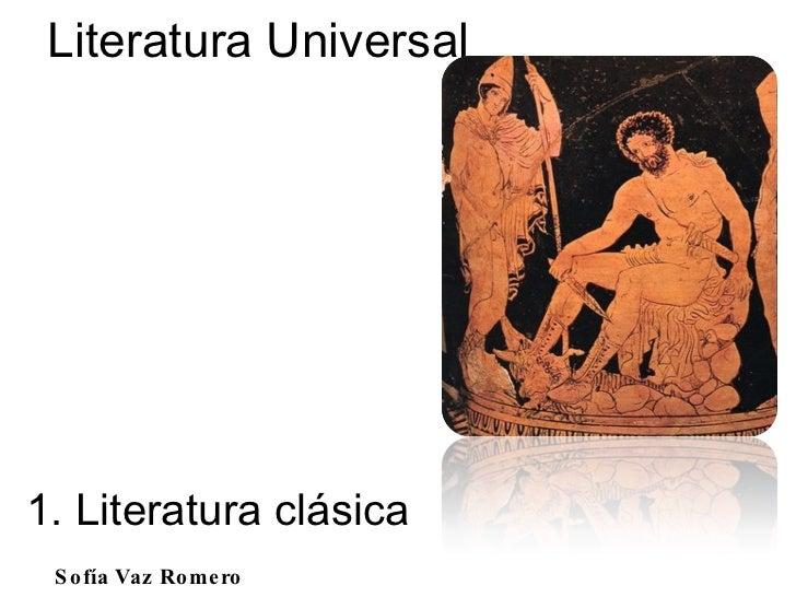 1. Literatura clásica Literatura Universal Sofía Vaz Romero