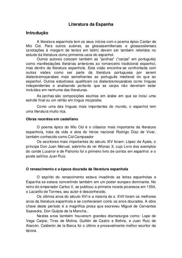 Literatura da EspanhaIntrudução       A literatura espanhola tem os seus inícios com o poema épico Cantar deMio Cid. Para ...