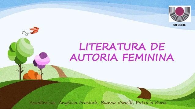 UNIOESTE LITERATURA DE AUTORIA FEMININA Acadêmicas: Angélica Froelinh, Bianca Vanelli, Patricia Kunz