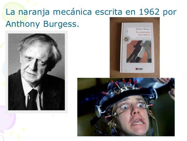 La naranja mecánica escrita en 1962 porAnthony Burgess.