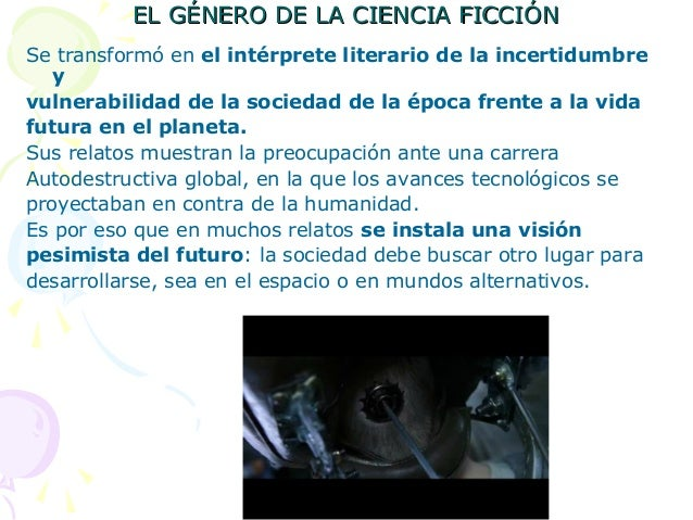 EL GÉNERO DE LA CIENCIA FICCIÓNEL GÉNERO DE LA CIENCIA FICCIÓNSe transformó en el intérprete literario de la incertidumbre...