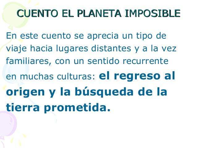 CUENTO EL PLANETA IMPOSIBLECUENTO EL PLANETA IMPOSIBLEEn este cuento se aprecia un tipo deviaje hacia lugares distantes y ...