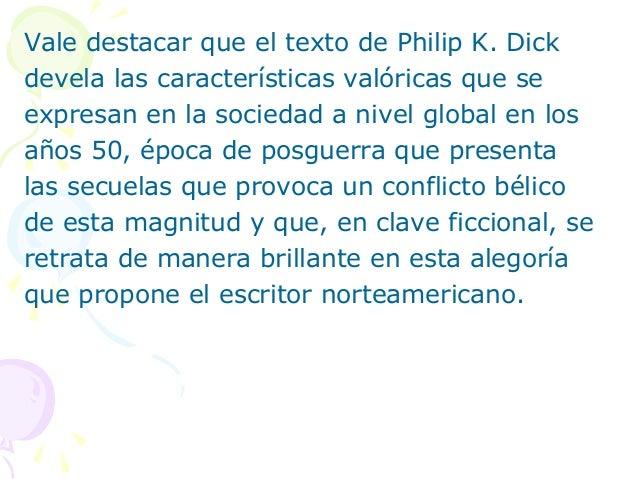 Vale destacar que el texto de Philip K. Dickdevela las características valóricas que seexpresan en la sociedad a nivel glo...