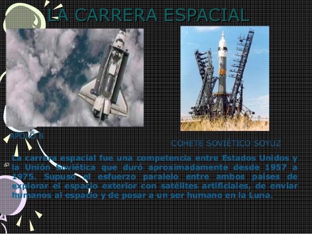 LA CARRERA ESPACIALLA CARRERA ESPACIALLa carrera espacial fue una competencia entre Estados Unidos yla Unión Soviética que...