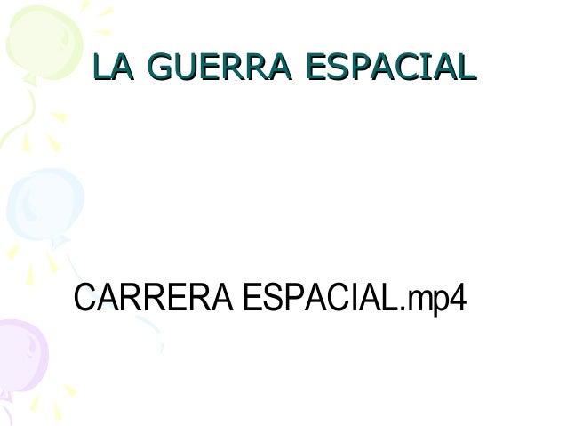 LA GUERRA ESPACIALLA GUERRA ESPACIALCARRERA ESPACIAL.mp4