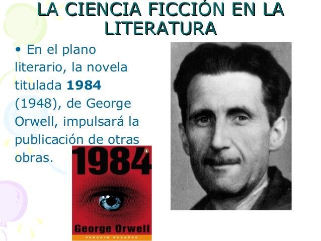 LA CIENCIA FICCIÓN EN LALA CIENCIA FICCIÓN EN LALITERATURALITERATURA• En el planoliterario, la novelatitulada 1984(1948), ...