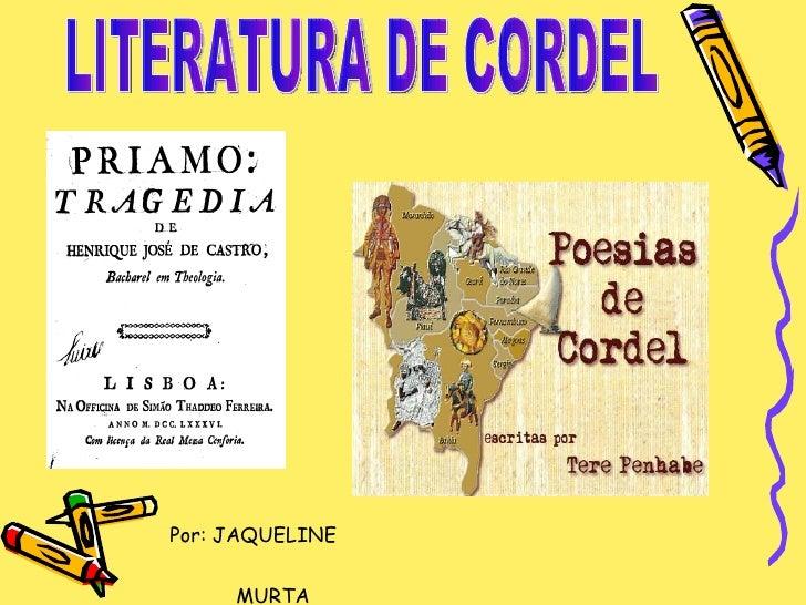 LITERATURA DE CORDEL Por: JAQUELINE  MURTA