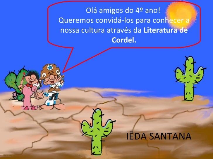 Olá amigos do 4º ano!Queremos convidá-los para conhecer anossa cultura através da Literatura de               Cordel.     ...