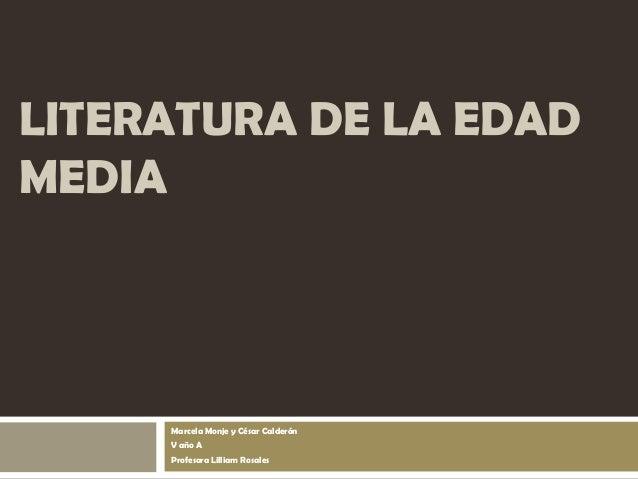 LITERATURA DE LA EDAD MEDIA  Marcela Monje y César Calderón V año A Profesora Lilliam Rosales