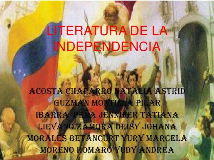 LITERATURA DE LA    INDEPENDENCIAACOSTA CHAPARRO NATALIA ASTRID     GUZMAN MONTILLA PILAR IBARRA PEÑA JENNIFER TATIANA  LI...