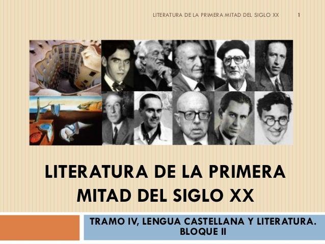 LITERATURA DE LA PRIMERA MITAD DEL SIGLO XX   1LITERATURA DE LA PRIMERA    MITAD DEL SIGLO XX    TRAMO IV, LENGUA CASTELLA...