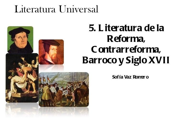 5. Literatura de la Reforma, Contrarreforma, Barroco y Siglo XVII Literatura Universal Sofía Vaz Romero