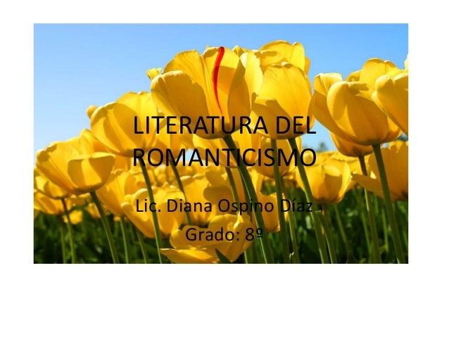 LITERATURA DELROMANTICISMOLic. Diana Ospino Díaz       Grado: 8º