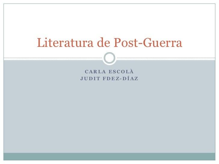 Carla Escolà<br />Judit Fdez-Díaz<br />Literatura de Post-Guerra <br />