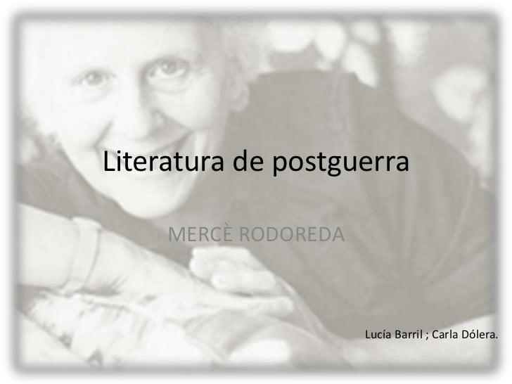 Literatura de postguerra<br />MERCÈ RODOREDA<br />Lucía Barril ; Carla Dólera.<br />
