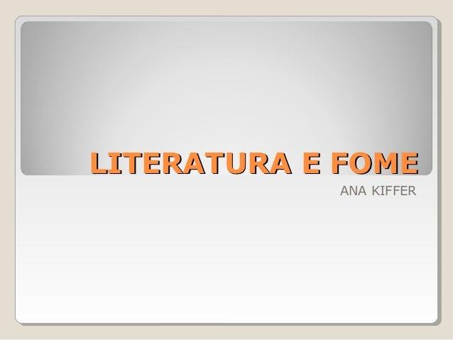 LITERATURA E FOME            ANA KIFFER