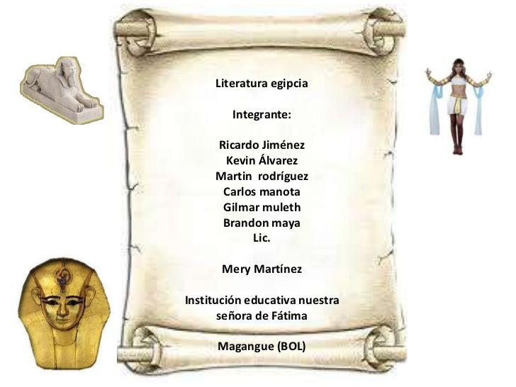 Literatura egipcia        Integrante:     Ricardo Jiménez      Kevin Álvarez     Martin rodríguez      Carlos manota      ...
