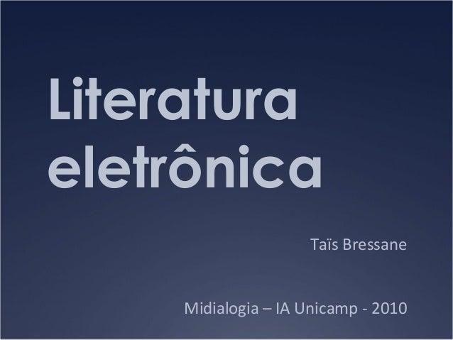 Literatura eletrônica Taïs Bressane Midialogia – IA Unicamp - 2010