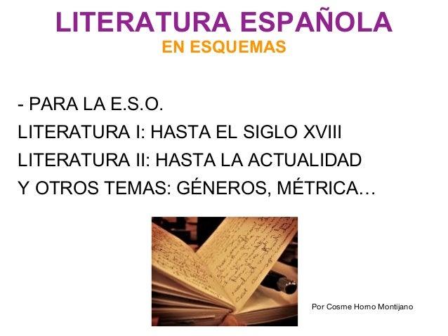 LITERATURA ESPAÑOLA  EN ESQUEMAS  - PARA LA E.S.O.  LITERATURA I: HASTA EL SIGLO XVIII  LITERATURA II: HASTA LA ACTUALIDAD...