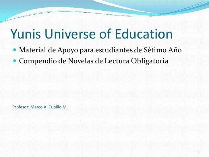 Yunis Universe of Education<br />Material de Apoyo para estudiantes de Sétimo Año<br />Compendio de Novelas de Lectura Obl...